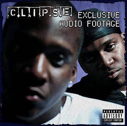 Clipse - Exclusive Audio Footage (The Unreleased Album)