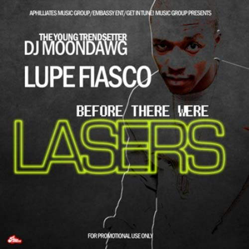 DJ Moondawg & Lupe Fiasco - Before There Were Lasers ...