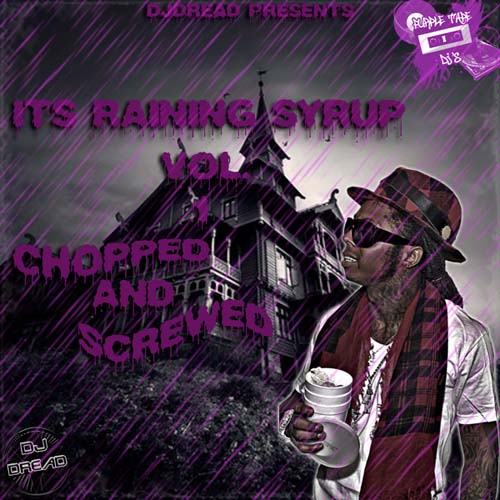 DJ Dread - Its Raining Syrup Vol 1, )MixTape( - Chopped and Screewed Itsrainingsyrup