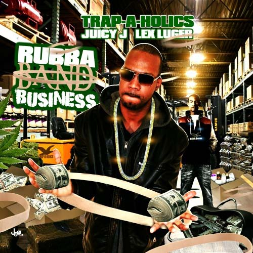 Trap A Holics Amp Juicy J Rubba Band Business