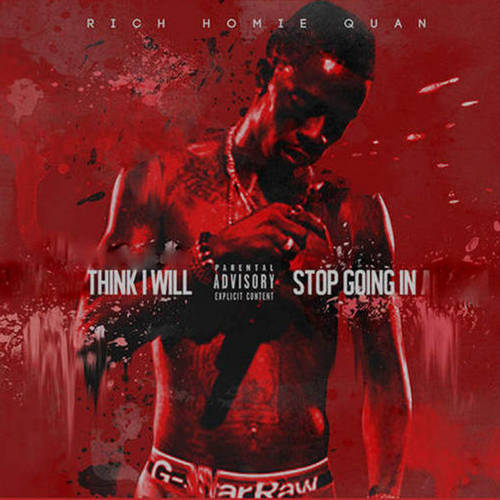 Rich Homie Quan - Think I Will Stop Going In