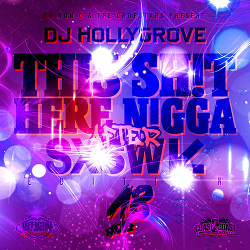 Dj hollygrove, og ron c & the chopstars this sh*t here ni**a 14.